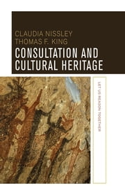 Consultation and Cultural Heritage - Let Us Reason Together ebook by Claudia Nissley,Thomas F King