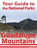 Your Guide to Guadalupe Mountains National Park ebook by Michael Joseph Oswald