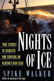Nights of Ice - True Stories of Disaster and Survival on Alaska's High Seas ebook by Spike Walker