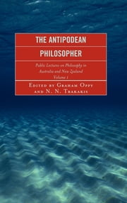 The Antipodean Philosopher - Public Lectures on Philosophy in Australia and New Zealand ebook by Graham Oppy, John Bigelow, Raymond D. Bradley,...