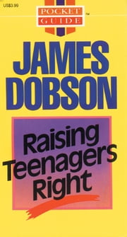 Raising Teenagers Right ebook by James C. Dobson