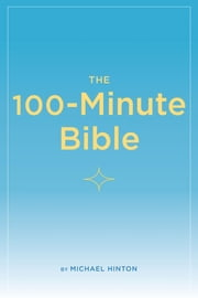 The 100-Minute Bible ebook by Michael Hinton