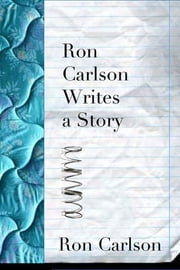 Ron Carlson Writes a Story ebook by Ron Carlson