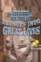 Uncle John's Bathroom Reader Plunges into Great Lives ebook by Bathroom Readers' Hysterical Society