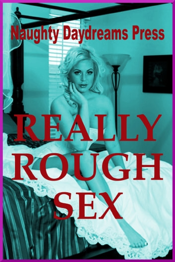 Really Rough Sex ebook by Naughty Daydreams Press
