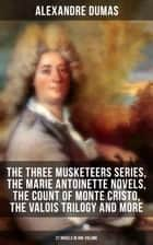 ALEXANDRE DUMAS: The Three Musketeers Series, The Marie Antoinette Novels, The Count of Monte Cristo, The Valois Trilogy and more (27 Novels in One Volume) - Historical Novels & Adventure Classics: Queen Margot, Taking the Bastille, The Man in the Iron Mask, The Sicilian Bandit, The Conspirators, The Hero of the People, The Queen's Necklace… eBook by Alexandre Dumas, William Robson, R. S. Garnett,...