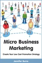 Micro Business Marketing ebook by Jennifer Burns