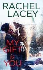 My Gift Is You: A Risking It All Short Story ebook by Rachel Lacey