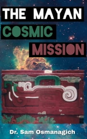 The Mayan Cosmic Mission e-kirjat by Dr. Sam Osmanagich