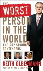 The Worst Person in the World: And 202 Strong Contenders ebook by Olbermann, Keith