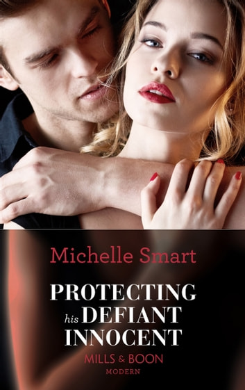 Protecting His Defiant Innocent (Mills & Boon Modern) (Bound to a Billionaire, Book 1) ekitaplar by Michelle Smart