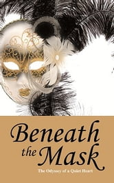 Beneath the Mask - The Odyssey of a Quiet Heart ebook by Daisa Morgan