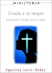 Creada a su imagen: Ministerio series AETH - Una pastoral integral para la mujer ebook by Assoc for Hispanic Theological Education
