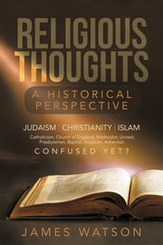 Religious Thoughts - A Historical Perspective ebook by James Watson