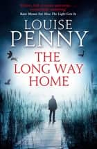 The Long Way Home - A Chief Inspector Gamache Mystery, Book 10 ebook by Louise Penny
