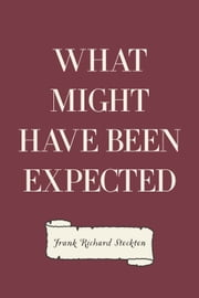 What Might Have Been Expected ebook by Frank Richard Stockton
