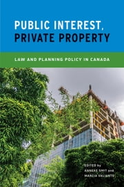 Public Interest, Private Property - Law and Planning Policy in Canada ebook by Anneke Smit,Marcia Valiante