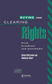 Buying and Clearing Rights - Print, Broadcast and Multimedia ebook by Madeleine Gilbart,Richard McCracken
