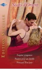 Exquise vengeance - Passion pour un cheikh - Princesse d'un jour eBook by Sharon Kendrick, Alexandra Sellers, Laura Wrigth