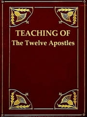 Didache ton Dodeka Apostolon, Teaching of The Twelve Apostles - Recently Discovered and Published by Philotheos Bryennios, Metropolitan of Nicomedia ebook by Roswell D. Hitchcock, Editor, Francis Brown,...