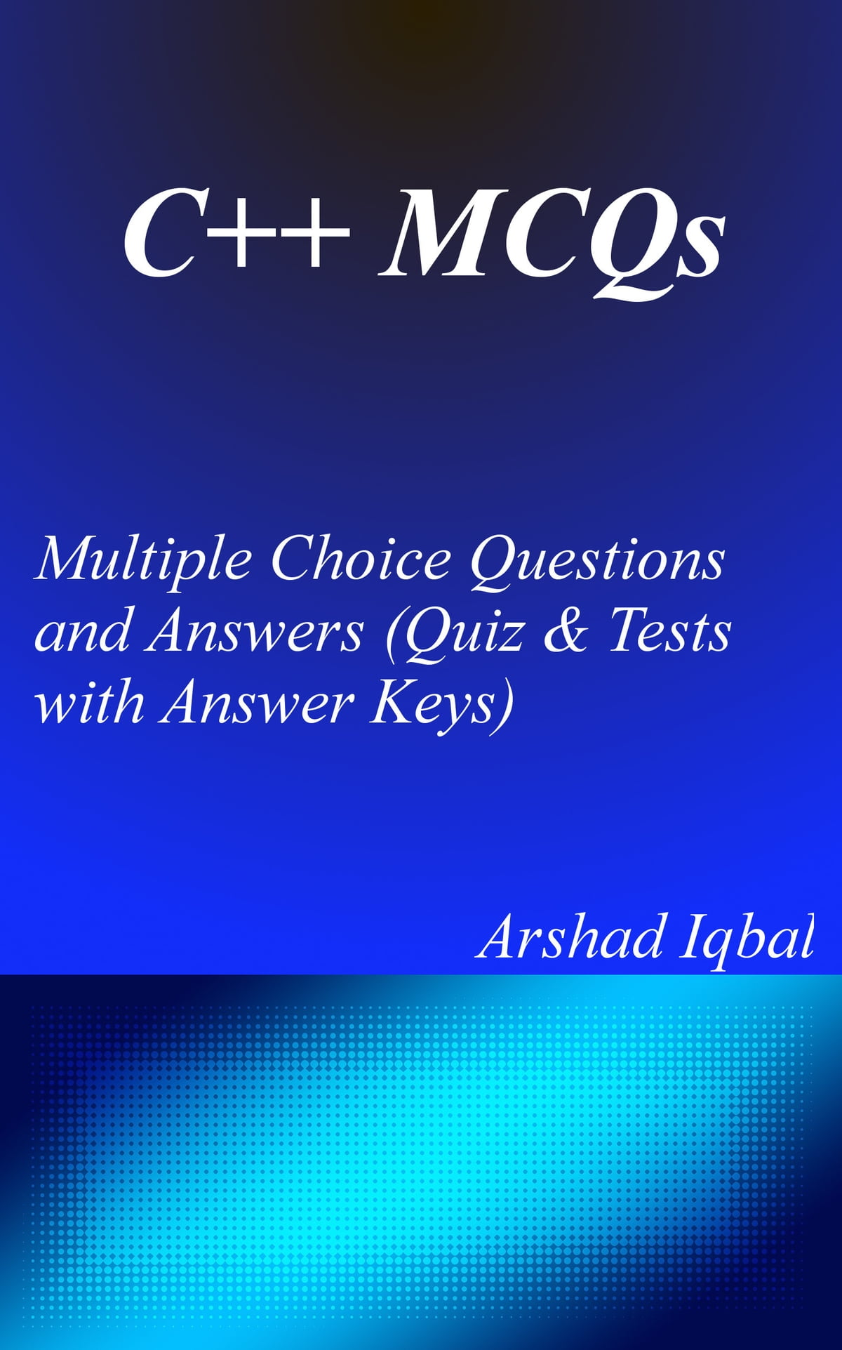 C++ MCQs: Multiple Choice Questions and Answers (Quiz & Tests with Answer  Keys) ebook by Arshad Iqbal - Rakuten Kobo