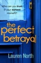 The Perfect Betrayal ebook by Lauren North