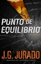 Punto de Equilibrio (Point of Balance Spanish Edition) - Una novela ebook by J.G. Jurado