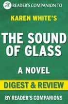 The Sound of Glass: A Novel By Karen White | Digest & Review ebook by Reader's Companions