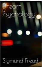 Dream Psychology 電子書 by Sigmund Freud