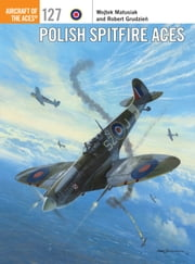 Polish Spitfire Aces ebook by Wojtek Matusiak,Robert Grudzien