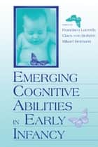 Emerging Cognitive Abilities in Early infancy ebook by Francisco Lacerda,Claes von Hofsten,Mikael Heimann