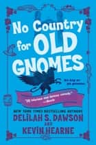 No Country for Old Gnomes - The Tales of Pell ebook by Kevin Hearne, Delilah S. Dawson
