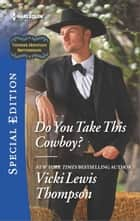 Do You Take this Cowboy? ebook by Vicki Lewis Thompson