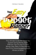 Your Easy Budget Planner ebook by Nicholas A. Saunders