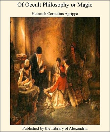 Of Occult Philosophy or Magic ebook by Heinrich Cornelius Agrippa