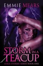 Storm in a Teacup - Ayala Storme, #1 ebook by Emmie Mears