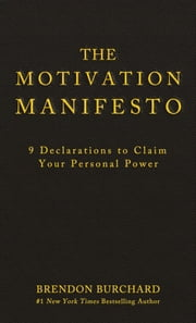 The Motivation Manifesto - 9 Declarations to Claim Your Personal Power ebook by Brendon Burchard