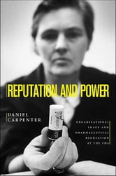 Reputation and Power - Organizational Image and Pharmaceutical Regulation at the FDA ebook by Daniel Carpenter