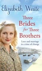 Three Brides for Three Brothers ebook by Elizabeth Waite
