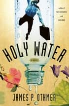 Holy Water ebook by James P. Othmer