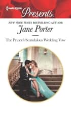 The Prince's Scandalous Wedding Vow - A Contemporary Royal Romance eBook by Jane Porter