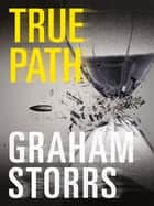 True Path: Book 2 in the Timesplash series ebook by Graham Storrs