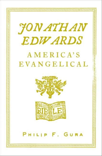 Jonathan Edwards - America's Evangelical ebook by Philip F. Gura