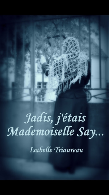 Jadis, j'étais Mademoiselle Say... ebook by Isabelle Triaureau