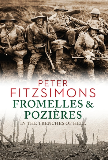 Fromelles and Pozières - In the Trenches of Hell ebook by Peter FitzSimons