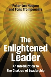 The Enlightened Leader - An Introduction to the Chakras of Leadership ebook by Peter ten Hoopen,Fons Trompenaars