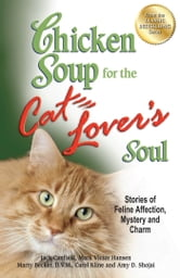 Chicken Soup for the Cat Lover's Soul - Stories of Feline Affection, Mystery and Charm ebook by Jack Canfield,Mark Victor Hansen