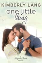 One Little Thing: A Magnolia Beach Novella - Magnolia Beach ebook by Kimberly Lang