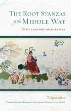 The Root Stanzas of the Middle Way - The Mulamadhyamakakarika ebook by Nagarjuna, The Padmakara Translation Group