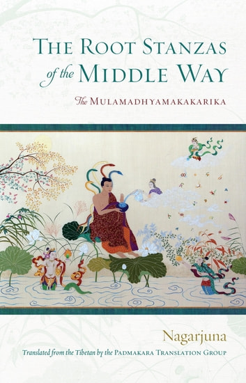 The Root Stanzas of the Middle Way - The Mulamadhyamakakarika eBook by Nagarjuna